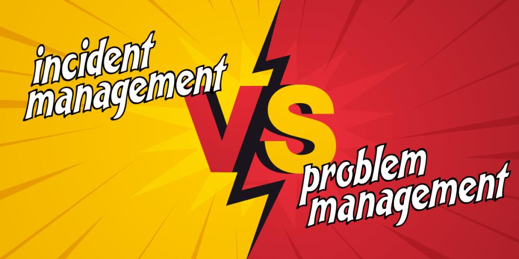 ITSM 101: Incident Management vs. Problem Management